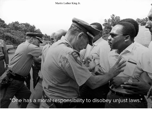 """one has a moral responsibility to disobey unjust laws: Martin Luther King Jr.  """"One has a moral responsibility to disobey unjust laws."""