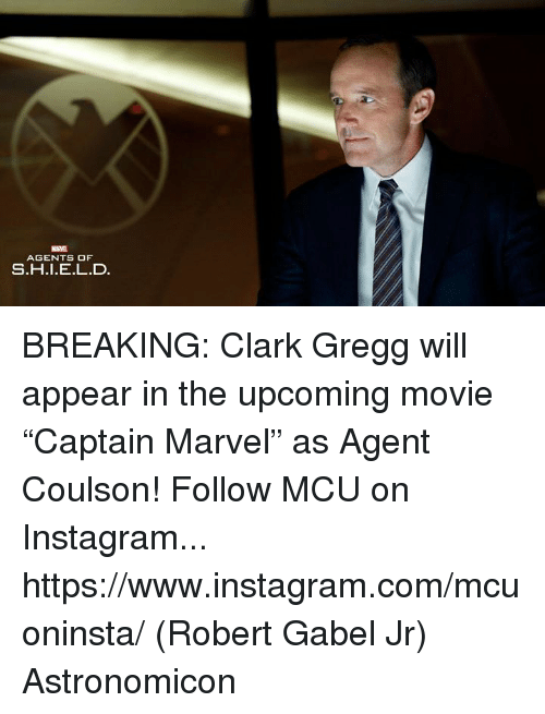 """Instagram, Memes, and Marvel: MARVEL  AGENTS OF  S.H.I.E.L.D BREAKING: Clark Gregg will appear in the upcoming movie """"Captain Marvel"""" as Agent Coulson!   Follow MCU on Instagram... https://www.instagram.com/mcuoninsta/  (Robert Gabel Jr) Astronomicon"""