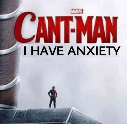 Anxiety, Marvel, and Have: MARVEL  CANTMAN  T HAVE ANXIETY