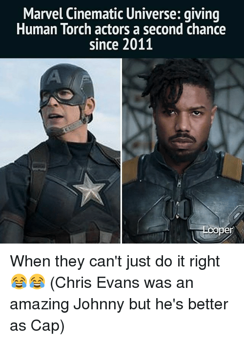 loopers: Marvel Cinematic Universe: giving  Human Torch actors a second Chance  since 2011  Looper When they can't just do it right 😂😂 (Chris Evans was an amazing Johnny but he's better as Cap)