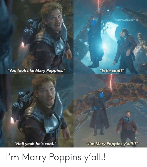 """Marvel: marvel.dc.scenes  """"You look like Mary Poppins.""""  """"Is he cool?""""  """"Hell yeah he's cool.""""  """"I'm Mary Poppins y'all!!!"""" I'm Marry Poppins y'all!!"""