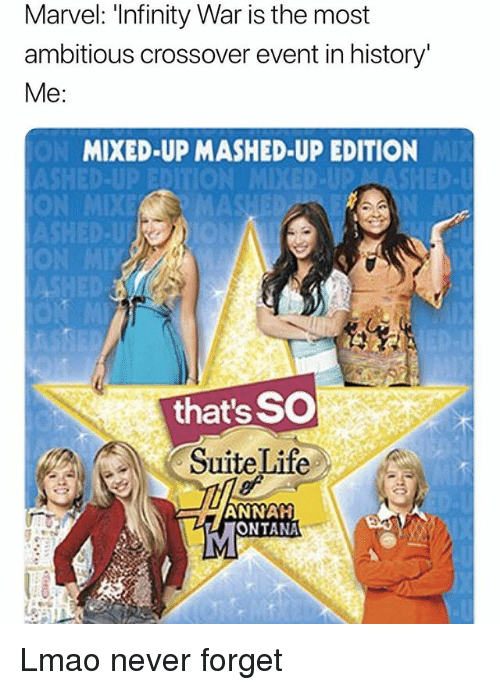 suite life: Marvel: 'Infinity War is the most  ambitious crossover event in history'  Me  MIXED-UP MASHED-UP EDITION  that's SO  Suite Life  ANNAH  ONTANA Lmao never forget
