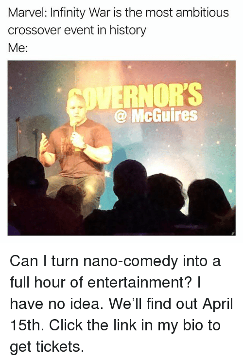 Click, Funny, and History: Marvel: Infinity War is the most ambitious  crossover event in history  Me:  RNOR'S  @ McGuires Can I turn nano-comedy into a full hour of entertainment? I have no idea. We'll find out April 15th. Click the link in my bio to get tickets.