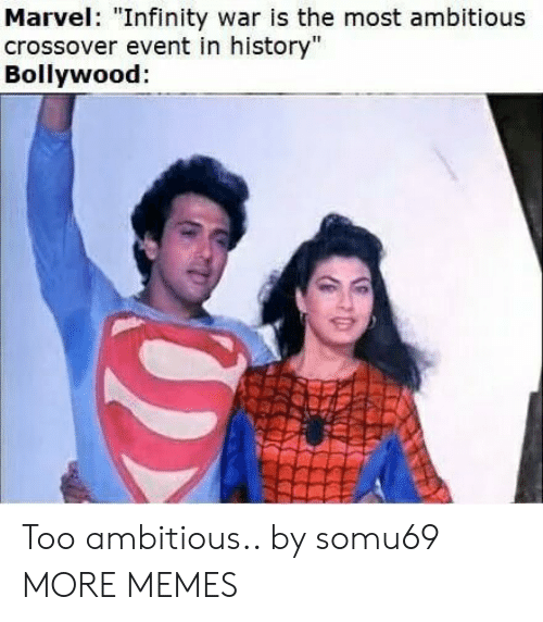 "Bollywood: Marvel: ""Infinity war is the most ambitious  crossover event in history""  Bollywood: Too ambitious.. by somu69 MORE MEMES"