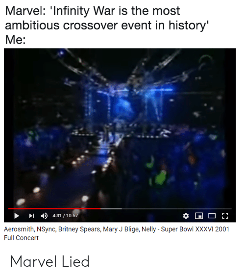mary j: Marvel: 'Infinity War is the most  ambitious crossover event in history  Me:  4:31 / 10:57  Aerosmith, NSync, Britney Spears, Mary J Blige, Nelly - Super Bowl XXXVI 2001  Full Concert Marvel Lied
