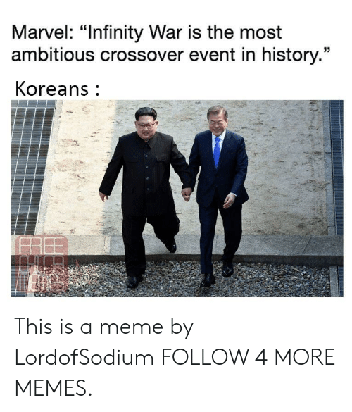 """Most Ambitious Crossover: Marvel: """"Infinity War is the most  ambitious crossover event in history.""""  Koreans This is a meme by LordofSodium FOLLOW 4 MORE MEMES."""