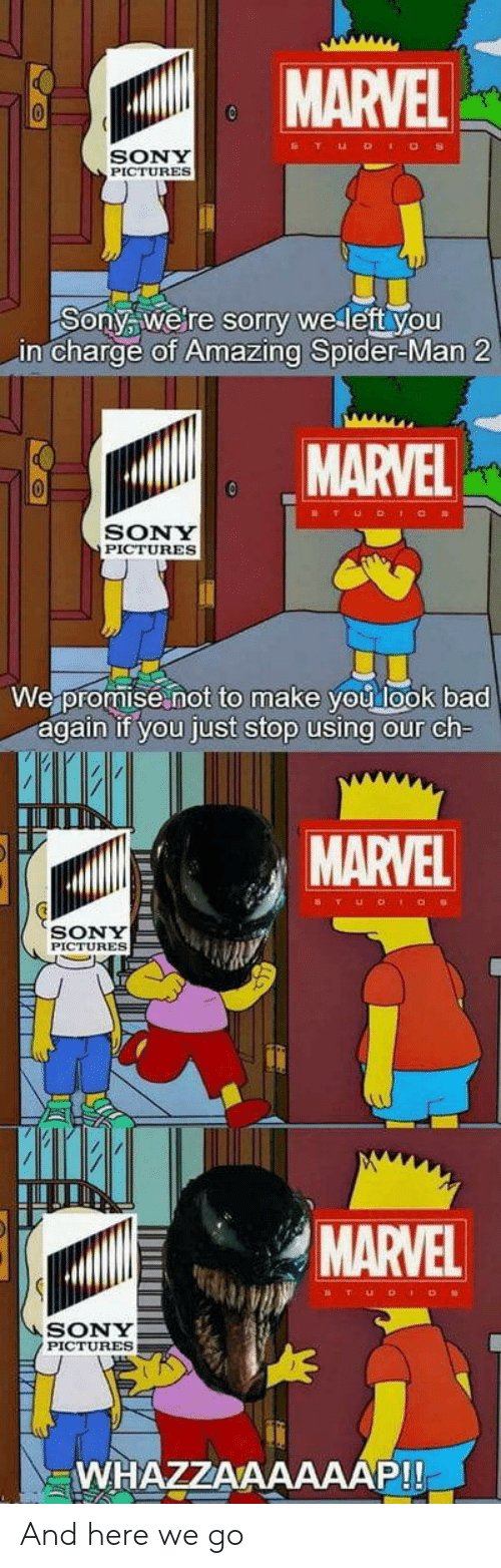 And Here We Go: MARVEL  SONY  PICTURES  Sonya welre sorry we left you  in charge of Amazing Spider-Man 2  MARVEL  SONY  PICTURES  We promise not to make you look bad  again if you just stop using our ch  MARVEL  ST UD  acs  SONY  PICTURES  MARVEL  SONY  PICTURES  WHAZZAAAAAAP!! And here we go
