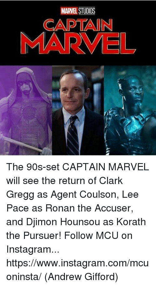 Instagram, Memes, and Marvel: MARVEL STUDIOS  CAPTAIN  MARVEL The 90s-set CAPTAIN MARVEL will see the return of Clark Gregg as Agent Coulson, Lee Pace as Ronan the Accuser, and Djimon Hounsou as Korath the Pursuer!  Follow MCU on Instagram... https://www.instagram.com/mcuoninsta/  (Andrew Gifford)