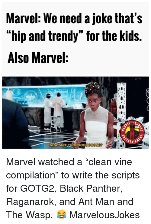 "Memes, Vine, and Black: Marvel: We need a joke that's  ""hip and trendy"" for the kids.  Also Marvel:  WHAT ARE THOOOOO0ODOSE Marvel watched a ""clean vine compilation"" to write the scripts for GOTG2, Black Panther, Raganarok, and Ant Man and The Wasp. 😂 MarvelousJokes"