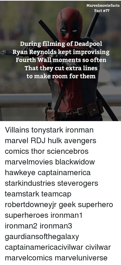 Oftenly: Marvelmoviefacts  Fact #77  During filming of Deadpool  Ryan Reynolds kept improvising  Fourth Wall moments so often  That they cut extra lines  to make room for thenm Villains tonystark ironman marvel RDJ hulk avengers comics thor sciencebros marvelmovies blackwidow hawkeye captainamerica starkindustries steverogers teamstark teamcap robertdowneyjr geek superhero superheroes ironman1 ironman2 ironman3 gaurdiansofthegalaxy captainamericacivilwar civilwar marvelcomics marveluniverse