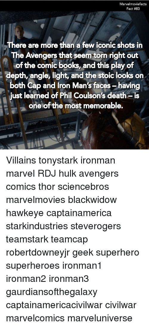 Capping: Marvelmoviefacts  Fact #83  There are more than a few iconic shots in  The Avengers that seem torn right out  depth, angle, light, and the stoic looks on  just learned of Phil Coulson's death- is  of the comic books, and this play of  both Cap and Iron Man's faces- having  both Cap and Iron Man's faces-having  oneof the most memorable. Villains tonystark ironman marvel RDJ hulk avengers comics thor sciencebros marvelmovies blackwidow hawkeye captainamerica starkindustries steverogers teamstark teamcap robertdowneyjr geek superhero superheroes ironman1 ironman2 ironman3 gaurdiansofthegalaxy captainamericacivilwar civilwar marvelcomics marveluniverse