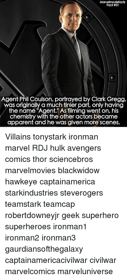 """Clarked: Marvelmovlefacts  Fact #31  Agent Phil Coulson, portrayed by Clark Gregg,  was originally a much tinier part, only having  the name """"Agent."""" As filming went on, his  chemistry with the other actors became  apparent and he was given more scenes. Villains tonystark ironman marvel RDJ hulk avengers comics thor sciencebros marvelmovies blackwidow hawkeye captainamerica starkindustries steverogers teamstark teamcap robertdowneyjr geek superhero superheroes ironman1 ironman2 ironman3 gaurdiansofthegalaxy captainamericacivilwar civilwar marvelcomics marveluniverse"""