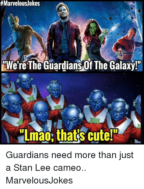 """Stanning:  # Marvelous/okes  """"We're The Guardians Of The Galaxy!""""  Lmao,that's cute Guardians need more than just a Stan Lee cameo.. MarvelousJokes"""