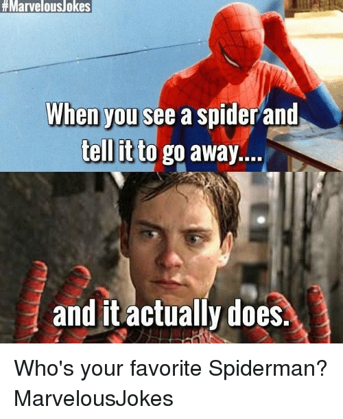 Going Away:  # Marvelous/okes  When you see a spider and  tell it to go away.  and it actually does. Who's your favorite Spiderman? MarvelousJokes