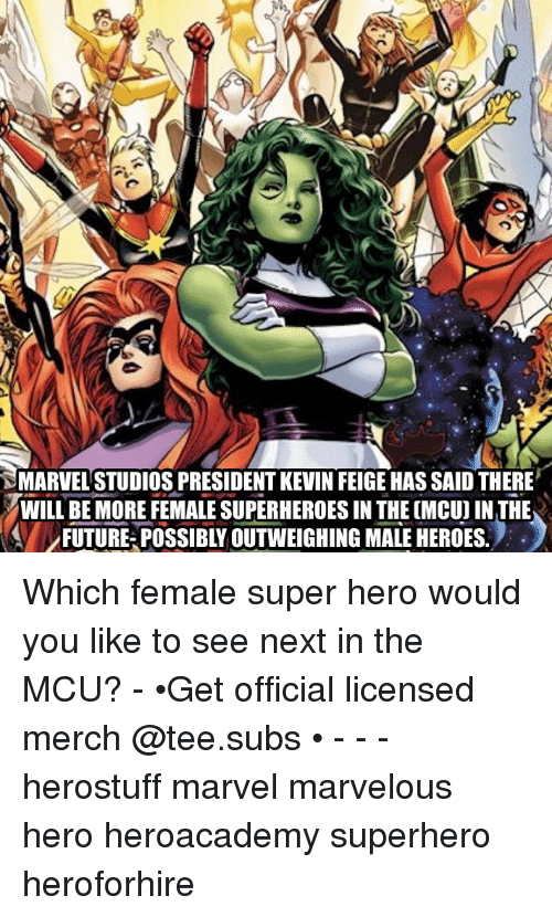 Marvelous: MARVEL'STUDIOS PRESIDENT KEVIN FEIGE HAS SAID THERE  WIL BE MOREFEMALE SUPERHEROES IN THE CMCU IN THE  FUTURE POSSIBLY OUTWEIGHING MALE HEROES. Which female super hero would you like to see next in the MCU? - •Get official licensed merch @tee.subs • - - - herostuff marvel marvelous hero heroacademy superhero heroforhire