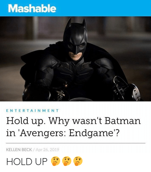 Batman, Avengers, and Beck: Mashable  ENTERTAINMENT  Hold up. Why wasn't Batman  in Avengers: Endgame'?  KELLEN BECK Apr 26, 2019 HOLD UP 🤔🤔🤔