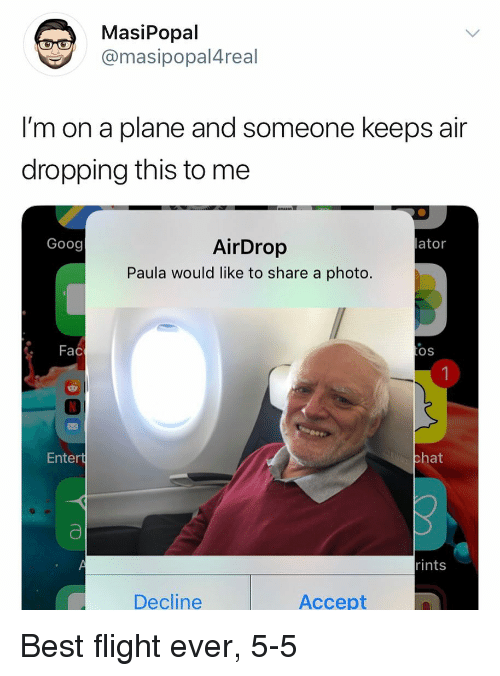 fac: MasiPopal  @masipopal4real  I'm on a plane and someone keeps air  dropping this to me  AirDrop  Paula would like to share a photo.  Goog  lator  . Fac  OS  Entert  hat  rints  Decline  Accept Best flight ever, 5-5