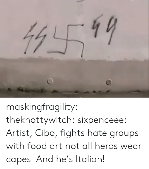 Not All Heros Wear Capes: maskingfragility: theknottywitch:  sixpenceee: Artist, Cibo, fights hate groups with food art not all heros wear capes   And he's Italian!