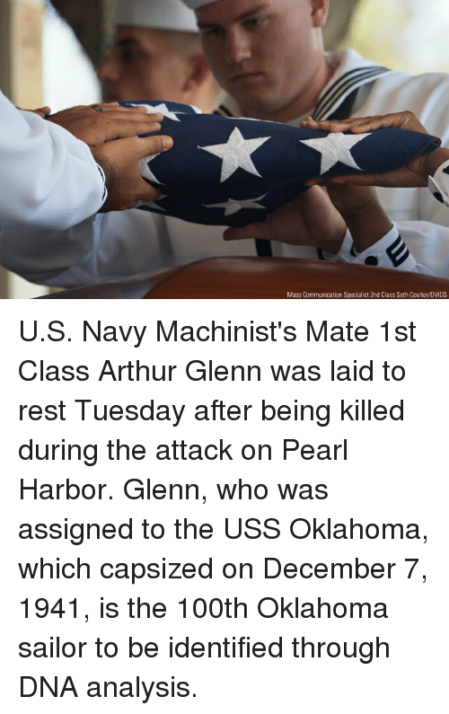 Arthur, Memes, and Navy: Mass Communication Specialist 2nd Class Seth Coulter/DVIDS U.S. Navy Machinist's Mate 1st Class Arthur Glenn was laid to rest Tuesday after being killed during the attack on Pearl Harbor. Glenn, who was assigned to the USS Oklahoma, which capsized on December 7, 1941, is the 100th Oklahoma sailor to be identified through DNA analysis.