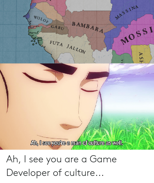 Anime, Game, and A Game: MASSINA  WOLOF  BAMBARA  GABU  MOSSI  FUTA JALLON  Ah, Isee youre aman of culture as well  A SH  RA Ah, I see you are a Game Developer of culture...
