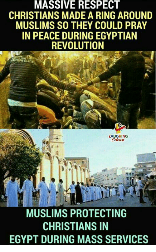 Egypte: MASSIVE RESPECT  CHRISTIANS MADE A RING AROUND  MUSLIMS SO THEY COULD PRAY  IN PEACE DURING EGYPTIAN  REVOLUTION  GHING  MUSLIMS PROTECTING  CHRISTIANS IN  EGYPT DURING MASS SERVICES