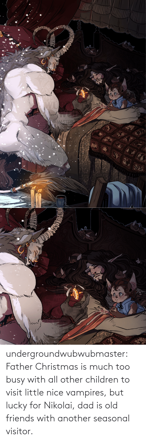 Christmas: MASTER undergroundwubwubmaster:  Father Christmas is much too busy with all other children to visit little nice vampires, but lucky for Nikolai, dad is old friends with another seasonal visitor.