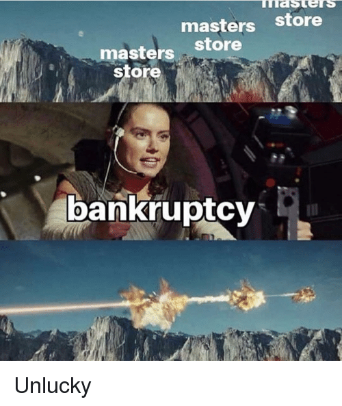 Bankruptcy: masters store  store  masters  store  bankruptcy Unlucky