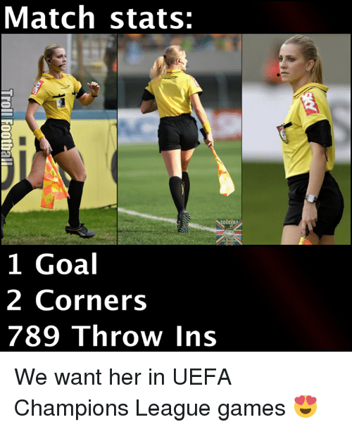 uefa champion league: Match stats:  1 Goal  2 Corners  789 Throw Ins We want her in UEFA Champions League games 😍