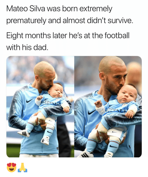 Dad, Football, and Memes: Mateo Silva was born extremely  prematurely and almost didn't survive.  Eight months later he's at the football  with his dad. 😍🙏