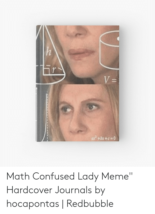 """Confused Lady Meme: Math Confused Lady Meme"""" Hardcover Journals by hocapontas 