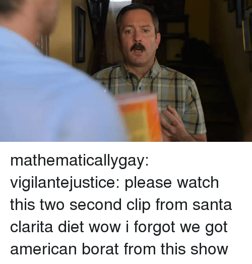 Target, Tumblr, and Wow: mathematicallygay:  vigilantejustice: please watch this two second clip from santa clarita diet wow i forgot we got american borat from this show