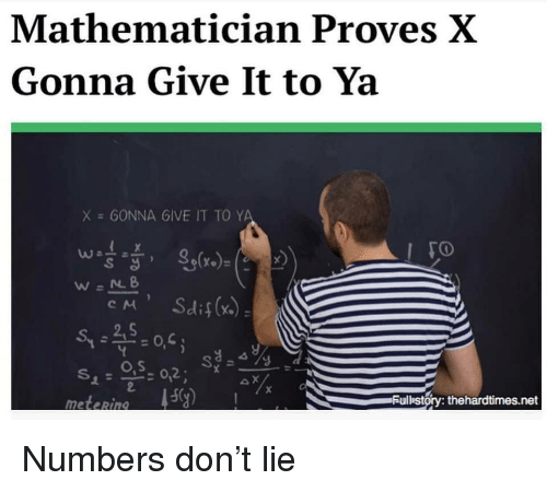 Dank Memes, Net, and Don: Mathematician Proves X  Gonna Give It to Ya  X = GONNA 6IVE IT TO Y  S d  o,s  ulbstory: thehardtimes.net  meteRin Numbers don't lie