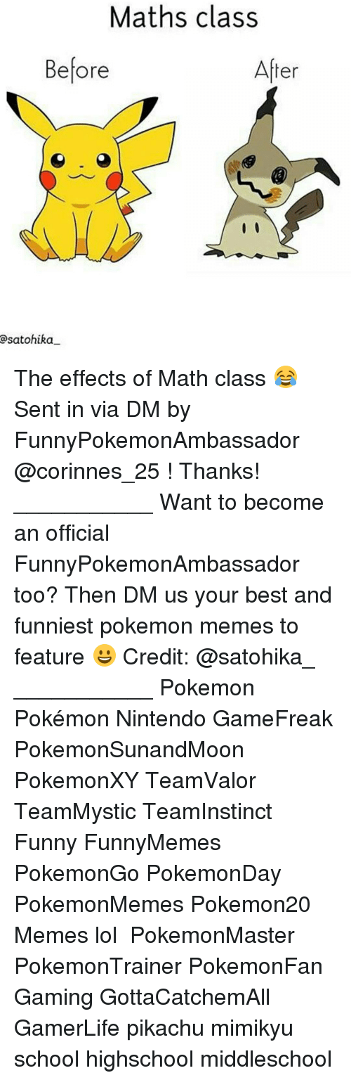 Memes, Nintendo, and Pikachu: Maths class  After  Before  a satohika The effects of Math class 😂 Sent in via DM by FunnyPokemonAmbassador @corinnes_25 ! Thanks! ___________ Want to become an official FunnyPokemonAmbassador too? Then DM us your best and funniest pokemon memes to feature 😀 Credit: @satohika_ ___________ Pokemon Pokémon Nintendo GameFreak PokemonSunandMoon PokemonXY TeamValor TeamMystic TeamInstinct Funny FunnyMemes PokemonGo PokemonDay PokemonMemes Pokemon20 Memes lol ポケットモンスター PokemonMaster PokemonTrainer PokemonFan Gaming GottaCatchemAll GamerLife pikachu mimikyu school highschool middleschool