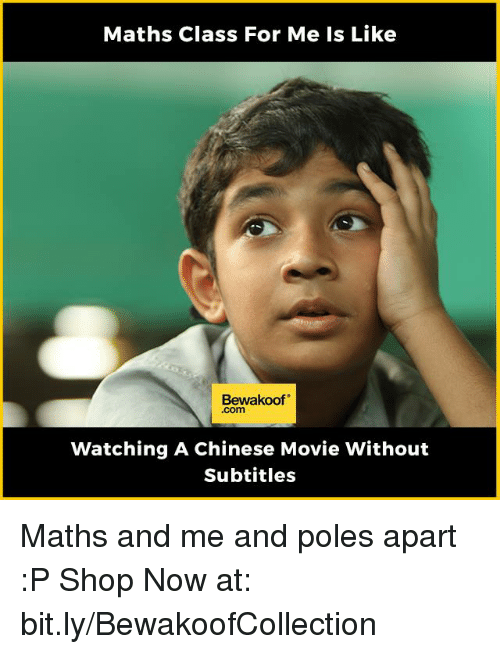 Subtitle: Maths Class For Me Is Like  Bewakoof  Watching A Chinese Movie Without  Subtitles Maths and me and poles apart :P  Shop Now at: bit.ly/BewakoofCollection
