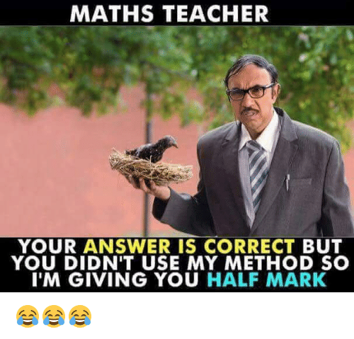 methodical: MATHS TEACHER  YOUR ANSWER IS CORRECT BUT  YOU DIDN'T USE MY METHOD SC  I'M GIVING YOU HALF MARK 😂😂😂