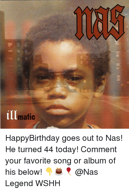 Commentator: matic HappyBirthday goes out to Nas! He turned 44 today! Comment your favorite song or album of his below! 👇🎂🎈 @Nas Legend WSHH