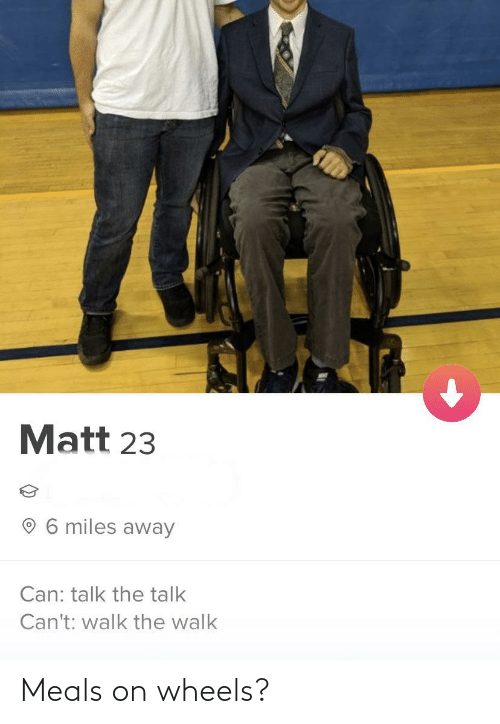 Matt: Matt 23  6 miles away  Can: talk the talk  Can't: walk the walk Meals on wheels?