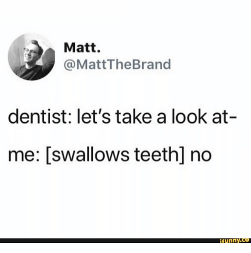 Teeth, Look, and Ifunny: Matt.  @MattTheBrand  dentist: let's take a look at-  me: [swallows teeth] no  ifunny.co