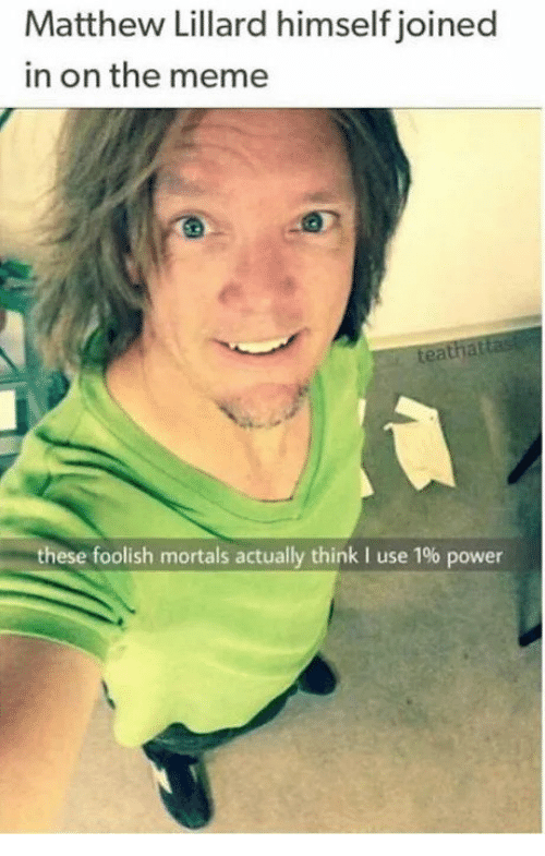 foolish: Matthew Lillard himself joined  in on the meme  ea  these foolish mortals actually think I use 1% power