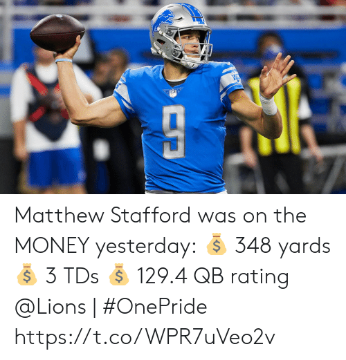 Lions: Matthew Stafford was on the MONEY yesterday: 💰 348 yards 💰 3 TDs 💰 129.4 QB rating  @Lions | #OnePride https://t.co/WPR7uVeo2v