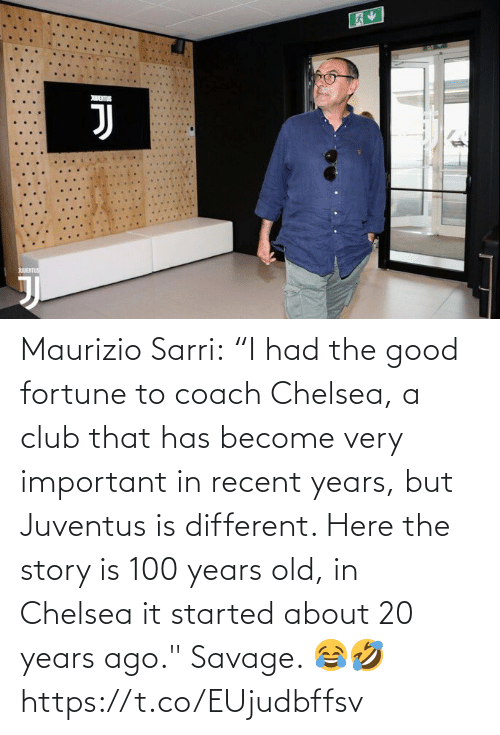 "Here: Maurizio Sarri:  ""I had the good fortune to coach Chelsea, a club that has become very important in recent years, but Juventus is different. Here the story is 100 years old, in Chelsea it started about 20 years ago.""  Savage. 😂🤣 https://t.co/EUjudbffsv"