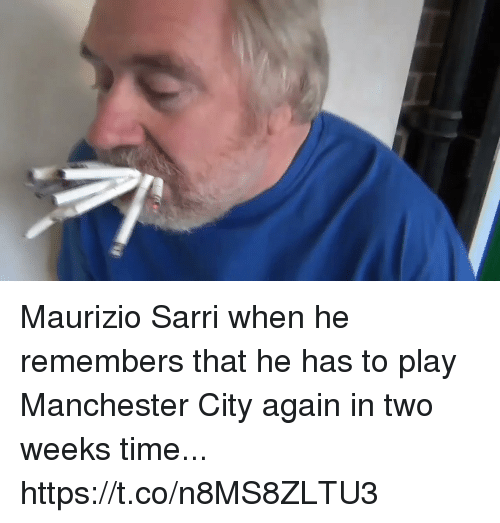 Soccer, Manchester City, and Time: Maurizio Sarri when he remembers that he has to play Manchester City again in two weeks time... https://t.co/n8MS8ZLTU3