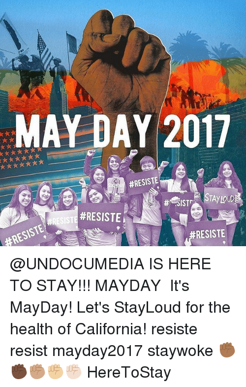 Mayday: MAY DAY 2017  #RESISTE  #RESISTE  #RESISTE  RESISTE @UNDOCUMEDIA IS HERE TO STAY!!! MAYDAY ・・・ It's MayDay! Let's StayLoud for the health of California! resiste resist mayday2017 staywoke ✊🏾✊🏿✊🏽✊🏼✊🏻 HereToStay