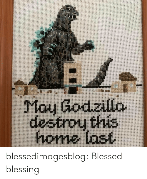 Blessed, Tumblr, and Blog: May Godzillo  s44 hasop  home last blessedimagesblog:  Blessed blessing