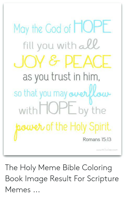 Bible Coloring: May the Cod of HOPE  fill you with all  JOY&PEACE  as you trust in him,  so that you may  with HOPE by the  of the Holy Spirit  Romans 15:13  RAKOulays com The Holy Meme Bible Coloring Book Image Result For Scripture Memes ...