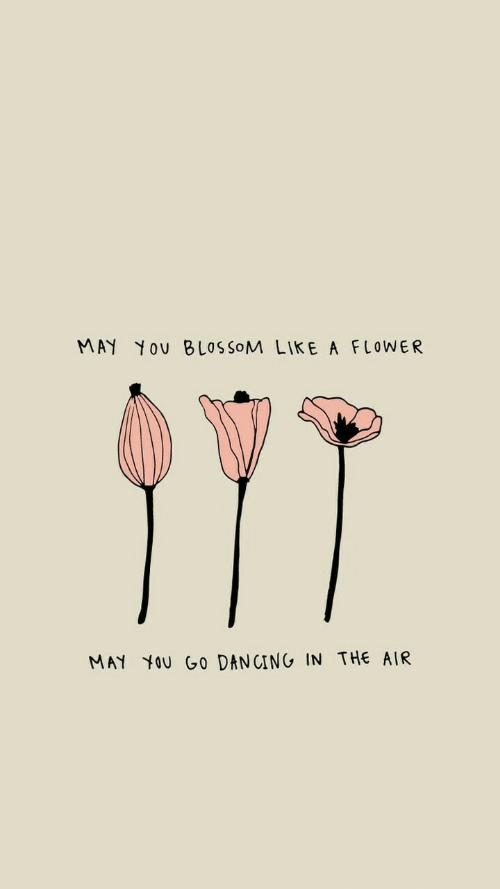 Dancing, Flower, and Air: MAY You BLOSSoM LIKE A FLOWER  MAY YOU GO DANCING IN THE AIR