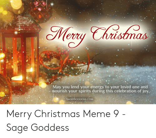 Christmas, Energy, and Meme: May you lend your energy to your loved one and  ourish your spirits during this celebration of joy.  SAGEGODDESS.COM Merry Christmas Meme 9 - Sage Goddess