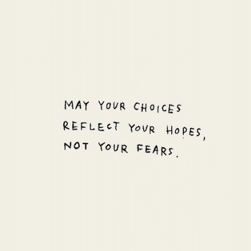 choices: MAY YOUR CHOICES  REFLECT YOVR HOPES  NOT YOUR FEARS