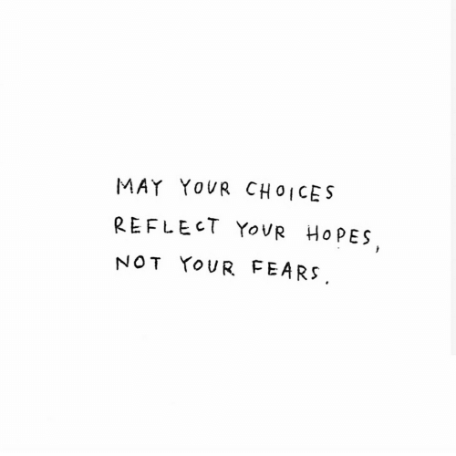 Reflect: MAY YOVR CHOICES  REFLECT YOUR  HOPES  NOT YOUR FEARS