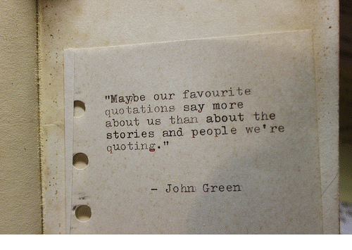 "Say More: ""Maybe our favourite  quotations say more  about us than about the  stories and people we're  quoting""  - John Green"